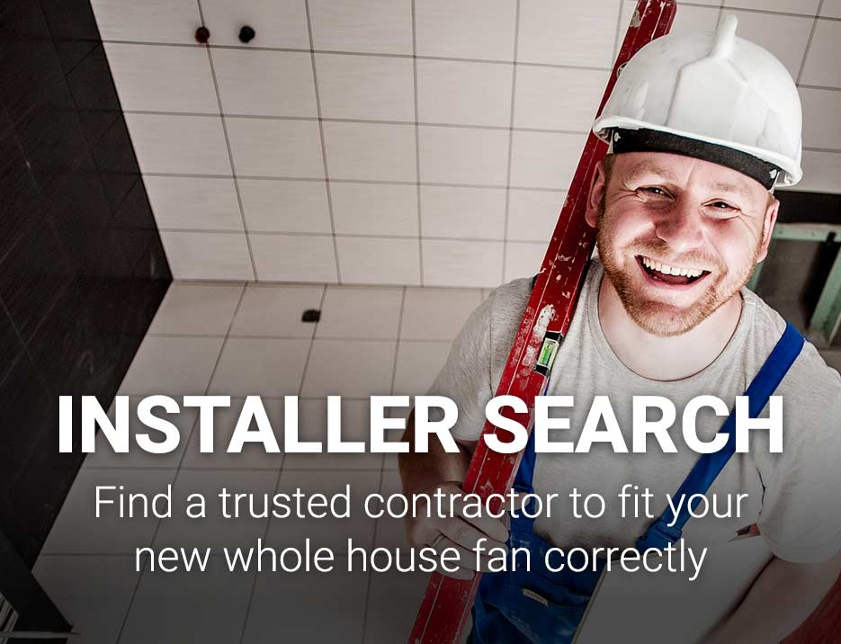 Installer Search - find a nearby contractor to install your whole house fan properly