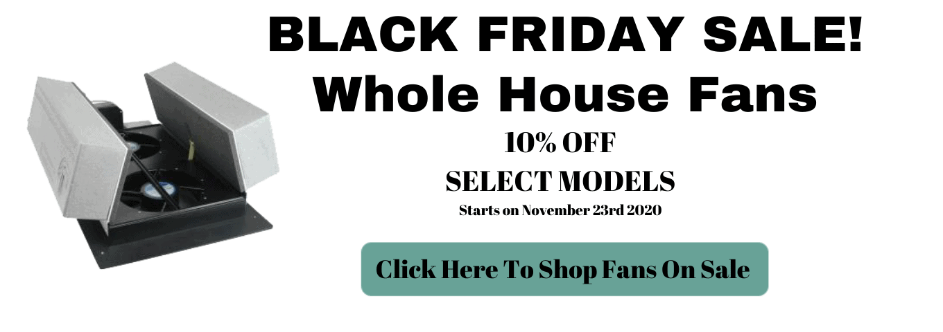 Black Friday Coupon Code Promo Code Sale on Select Whole House Fans Best Whole House Fans